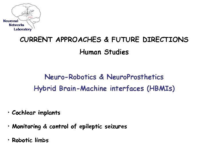 Neuronal Networks Laboratory CURRENT APPROACHES & FUTURE DIRECTIONS Human Studies Neuro-Robotics & Neuro. Prosthetics