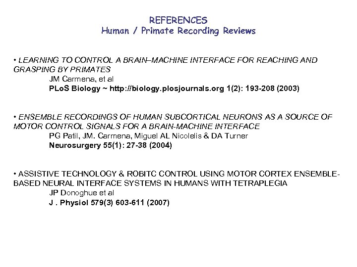 REFERENCES Human / Primate Recording Reviews • LEARNING TO CONTROL A BRAIN–MACHINE INTERFACE FOR