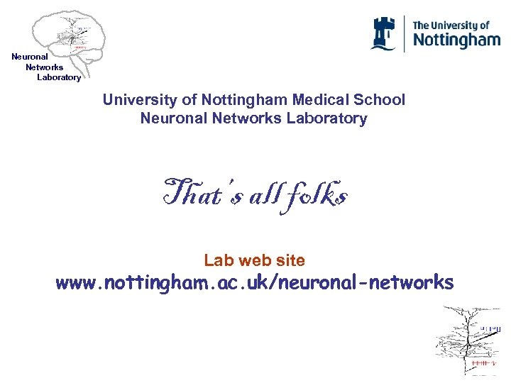 Neuronal Networks Laboratory University of Nottingham Medical School Neuronal Networks Laboratory That's all folks