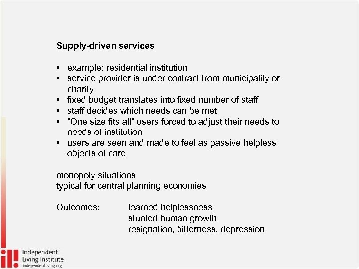 Supply-driven services • example: residential institution • service provider is under contract from municipality
