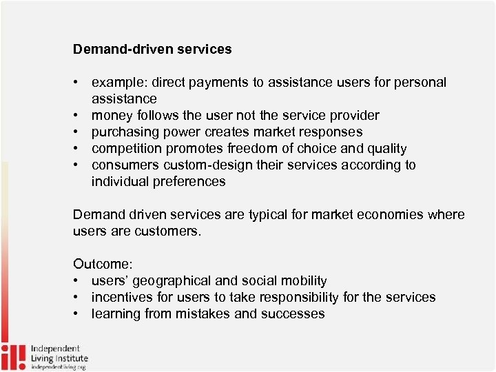 Demand-driven services • example: direct payments to assistance users for personal assistance • money