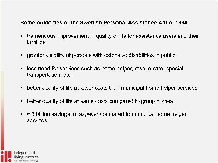 Some outcomes of the Swedish Personal Assistance Act of 1994 • tremendous improvement in