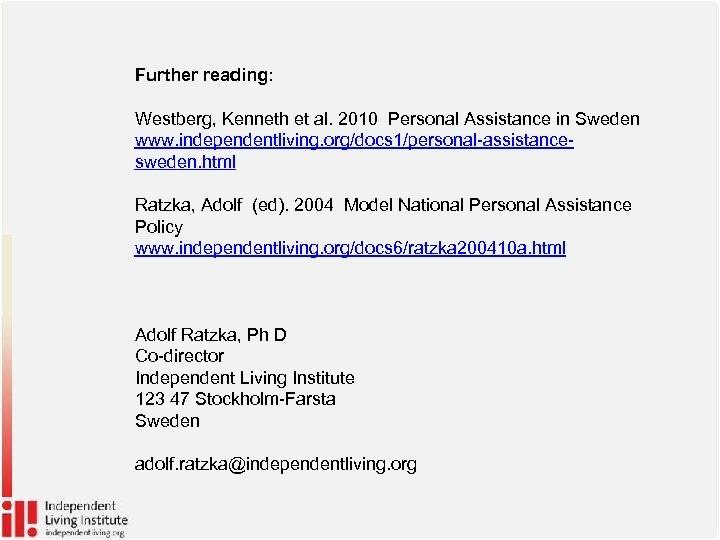 Further reading: Westberg, Kenneth et al. 2010 Personal Assistance in Sweden www. independentliving. org/docs
