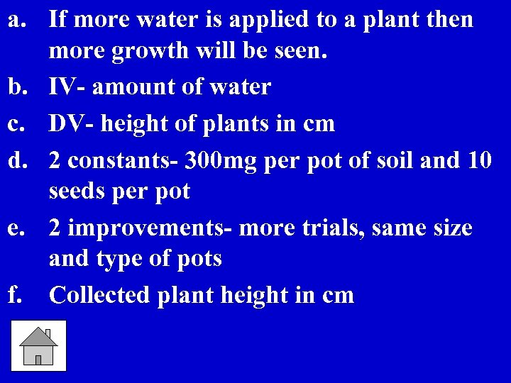 a. If more water is applied to a plant then more growth will be