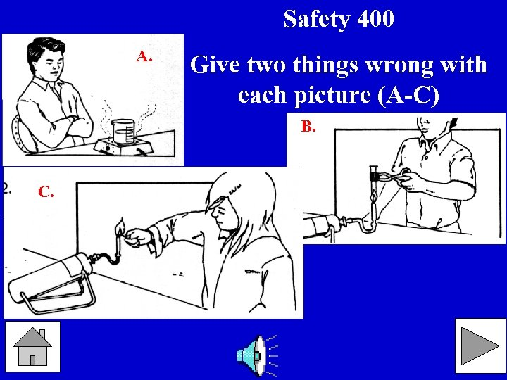 Safety 400 A. Give two things wrong with each picture (A-C) B. C.
