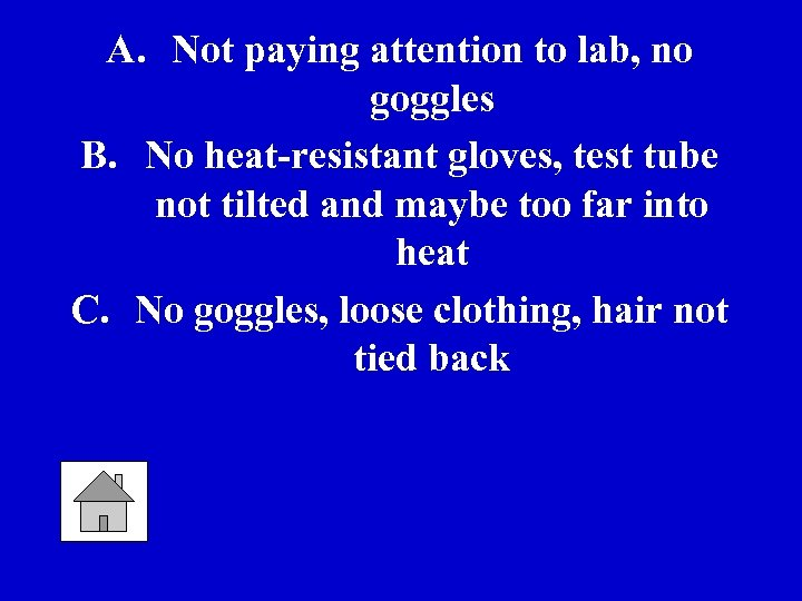 A. Not paying attention to lab, no goggles B. No heat-resistant gloves, test tube