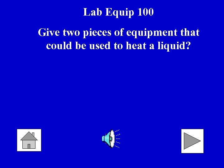 Lab Equip 100 Give two pieces of equipment that could be used to heat