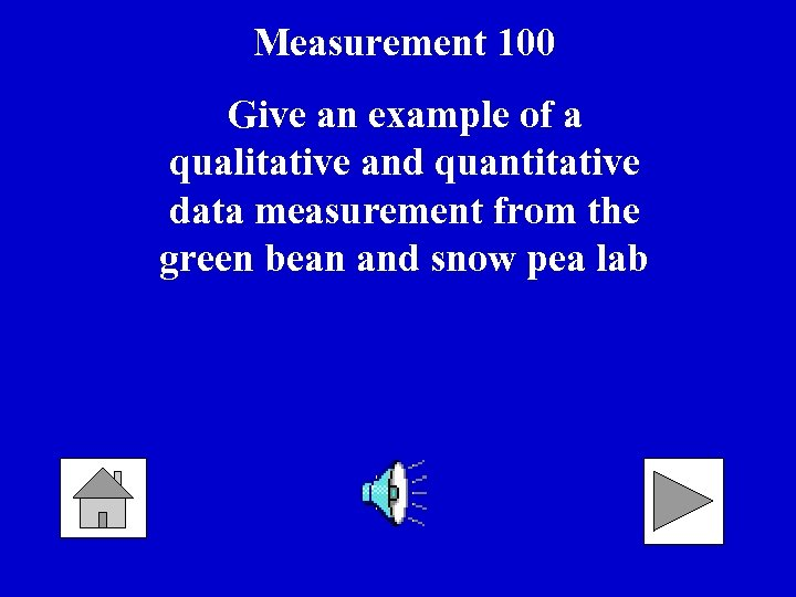 Measurement 100 Give an example of a qualitative and quantitative data measurement from the