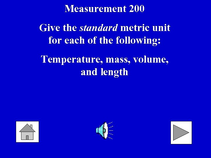 Measurement 200 Give the standard metric unit for each of the following: Temperature, mass,