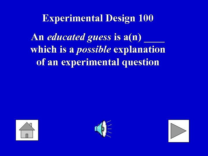 Experimental Design 100 An educated guess is a(n) ____ which is a possible explanation