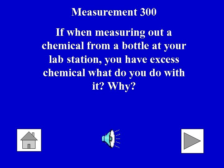 Measurement 300 If when measuring out a chemical from a bottle at your lab