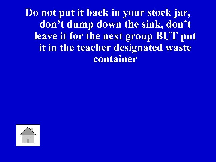 Do not put it back in your stock jar, don't dump down the sink,