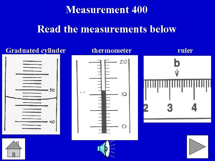 Measurement 400 Read the measurements below Graduated cylinder thermometer ruler