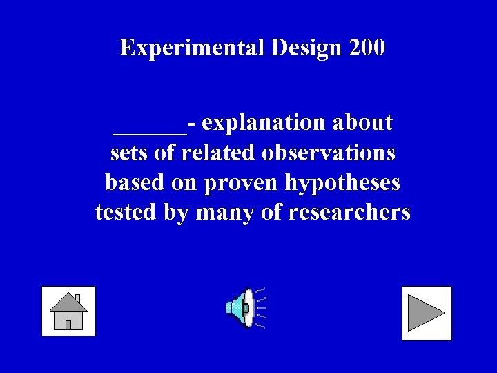 Experimental Design 200 ______- explanation about sets of related observations based on proven hypotheses