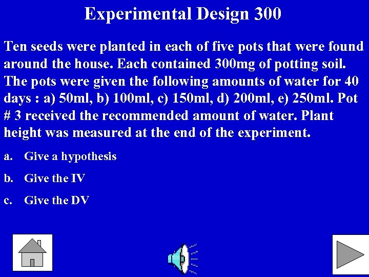 Experimental Design 300 Ten seeds were planted in each of five pots that were
