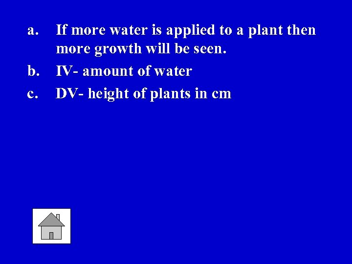 a. b. c. If more water is applied to a plant then more growth
