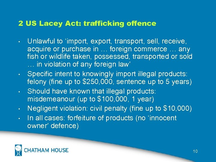 2 US Lacey Act: trafficking offence • • • Unlawful to 'import, export, transport,