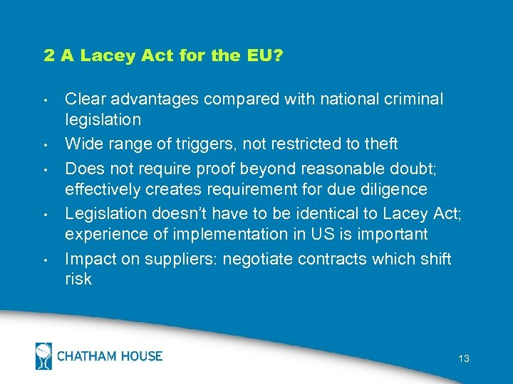 2 A Lacey Act for the EU? • • • Clear advantages compared with