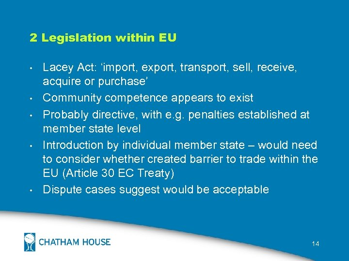 2 Legislation within EU • • • Lacey Act: 'import, export, transport, sell, receive,