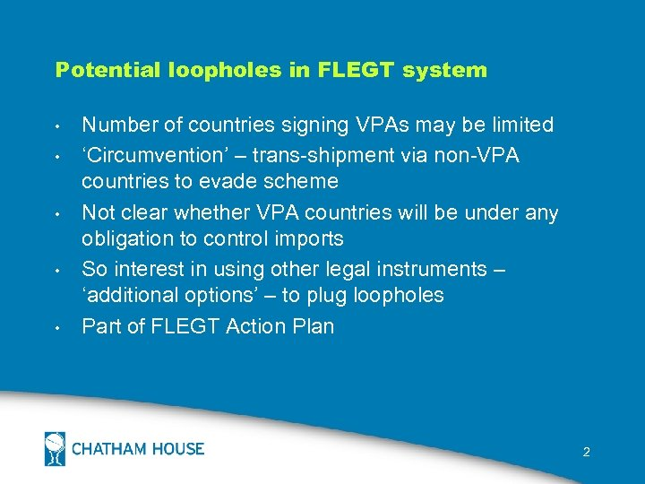 Potential loopholes in FLEGT system • • • Number of countries signing VPAs may