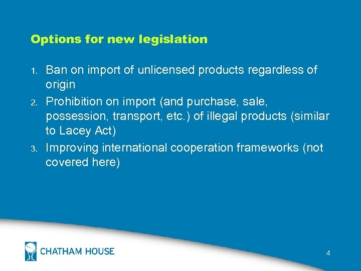 Options for new legislation 1. 2. 3. Ban on import of unlicensed products regardless