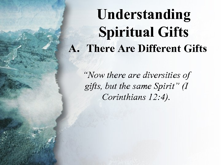 """Understanding I. Understanding Spiritual Gifts (A) A. There Are Different Gifts """"Now there are"""