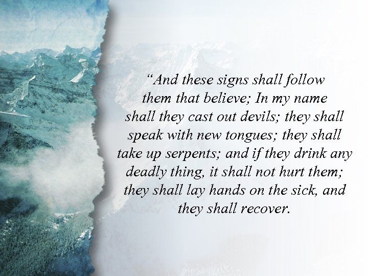 """Mark 16: 17 -18 """"And these signs shall follow them that believe; In my"""