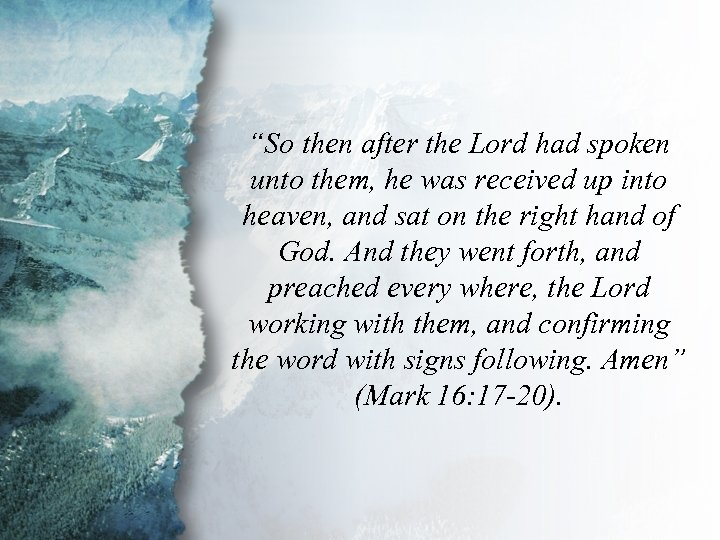 """Mark 16: 19 -20 """"So then after the Lord had spoken unto them, he"""