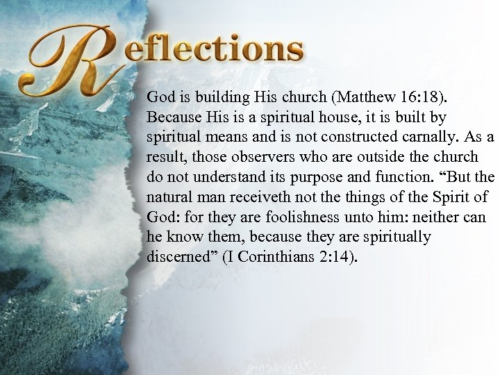 Reflections God is building His church (Matthew 16: 18). Because His is a spiritual