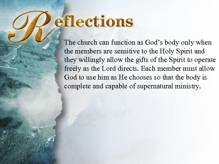 Reflections The church can function as God's body only when the members are sensitive