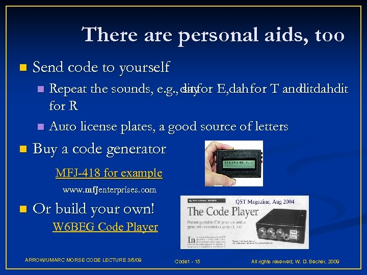 There are personal aids, too n Send code to yourself Repeat the sounds, e.