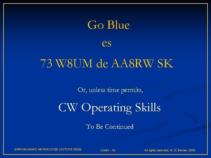 Go Blue es 73 W 8 UM de AA 8 RW SK Or, unless