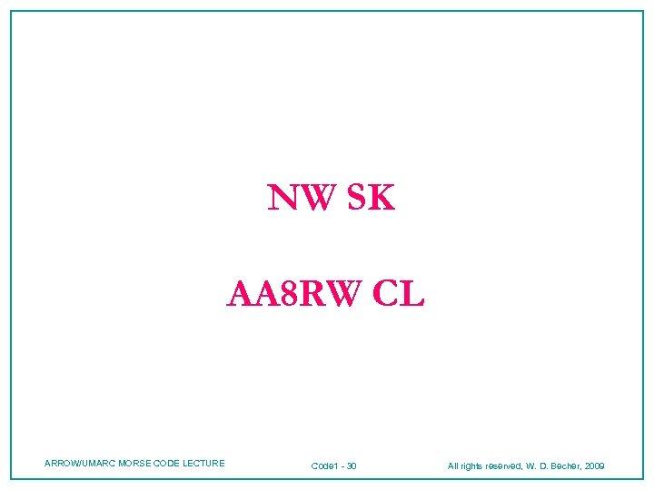 NW SK AA 8 RW CL ARROW/UMARC MORSE CODE LECTURE Code 1 - 30