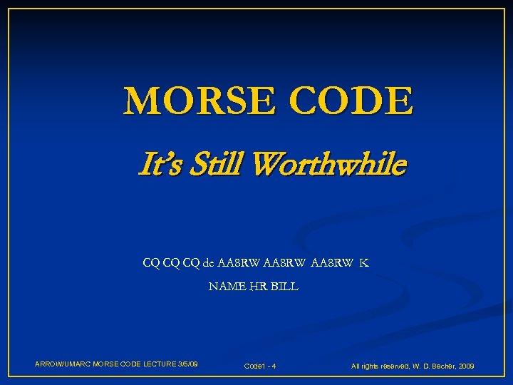 MORSE CODE It's Still Worthwhile CQ CQ CQ de AA 8 RW K NAME