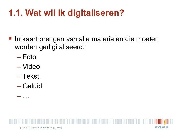 1. 1. Wat wil ik digitaliseren? § In kaart brengen van alle materialen die