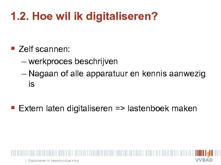 1. 2. Hoe wil ik digitaliseren? § Zelf scannen: – werkproces beschrijven – Nagaan