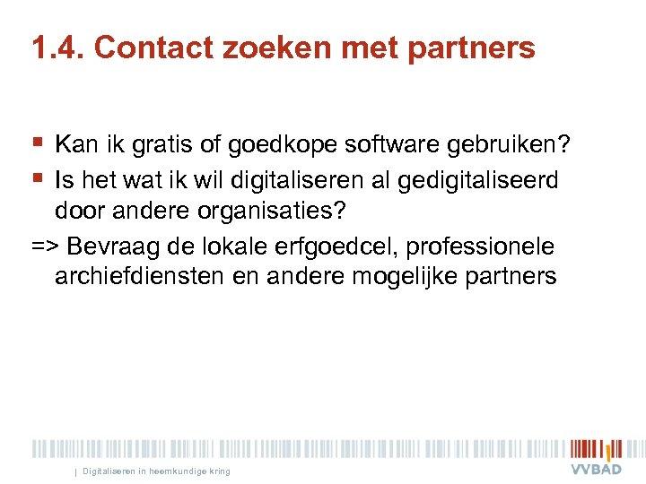 1. 4. Contact zoeken met partners § Kan ik gratis of goedkope software gebruiken?