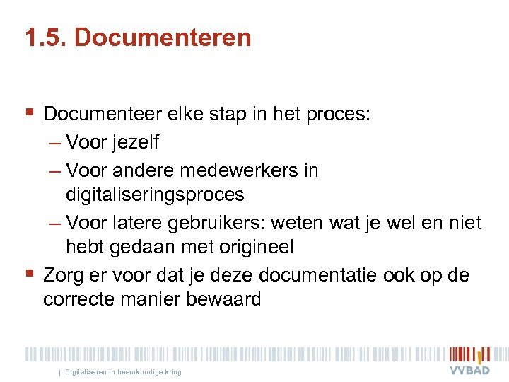 1. 5. Documenteren § Documenteer elke stap in het proces: – Voor jezelf –