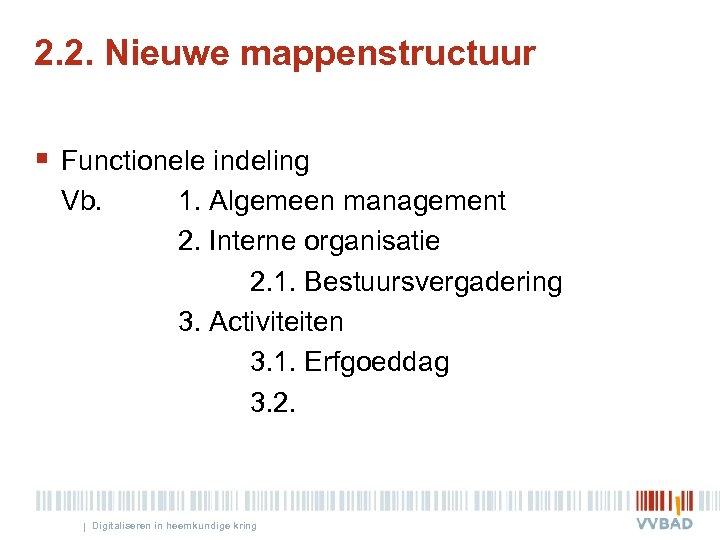 2. 2. Nieuwe mappenstructuur § Functionele indeling Vb. 1. Algemeen management 2. Interne organisatie