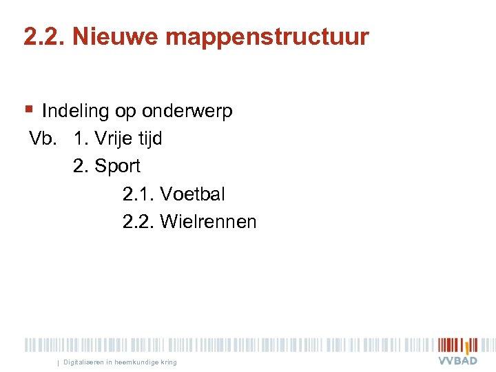 2. 2. Nieuwe mappenstructuur § Indeling op onderwerp Vb. 1. Vrije tijd 2. Sport