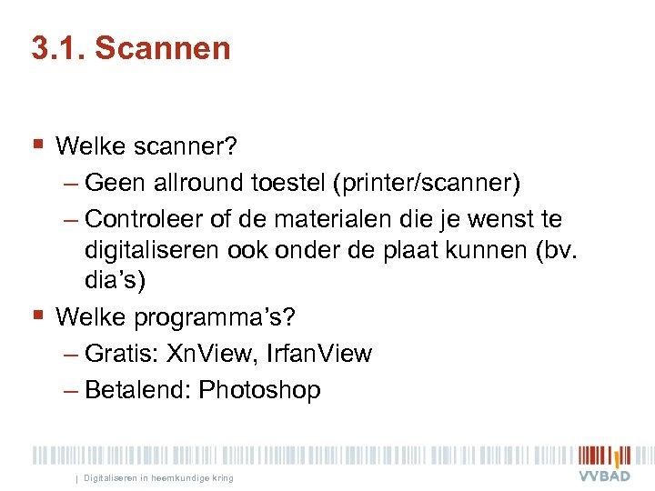 3. 1. Scannen § Welke scanner? – Geen allround toestel (printer/scanner) – Controleer of