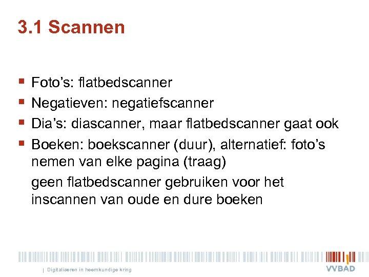 3. 1 Scannen § § Foto's: flatbedscanner Negatieven: negatiefscanner Dia's: diascanner, maar flatbedscanner gaat