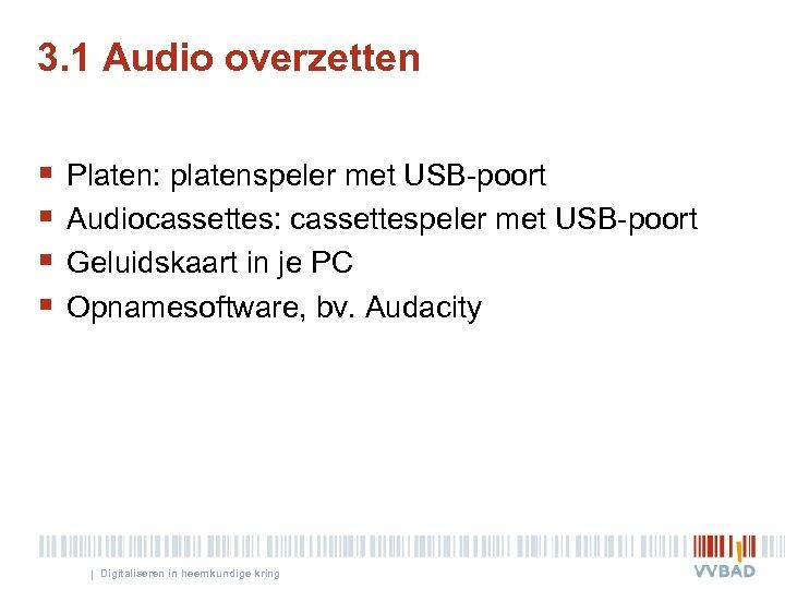 3. 1 Audio overzetten § § Platen: platenspeler met USB-poort Audiocassettes: cassettespeler met USB-poort