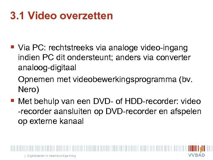 3. 1 Video overzetten § Via PC: rechtstreeks via analoge video-ingang § indien PC