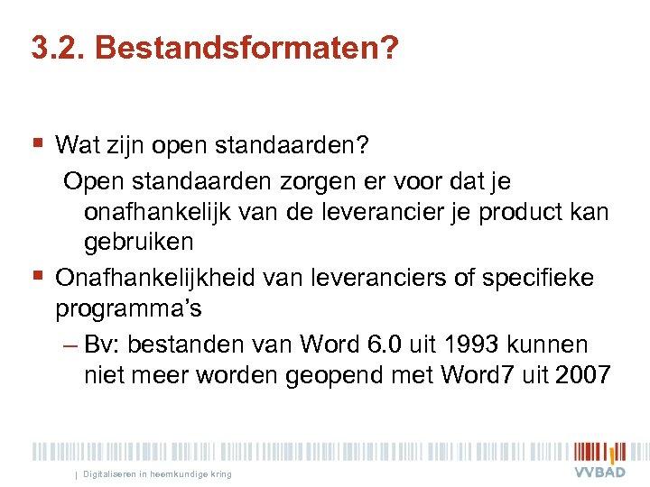 3. 2. Bestandsformaten? § Wat zijn open standaarden? § Open standaarden zorgen er voor