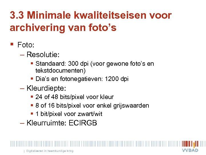 3. 3 Minimale kwaliteitseisen voor archivering van foto's § Foto: – Resolutie: § Standaard: