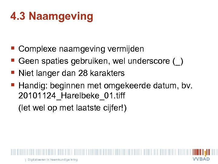 4. 3 Naamgeving § § Complexe naamgeving vermijden Geen spaties gebruiken, wel underscore (_)