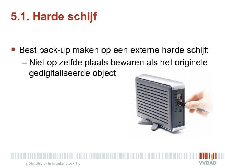 5. 1. Harde schijf § Best back-up maken op een externe harde schijf: –