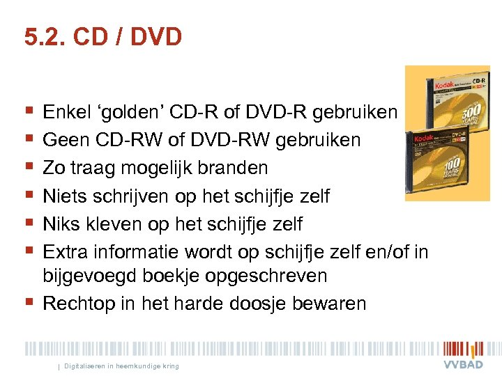 5. 2. CD / DVD § § § § Enkel 'golden' CD-R of DVD-R