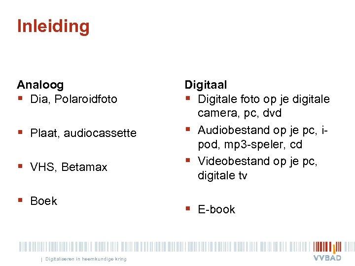Inleiding Analoog § Dia, Polaroidfoto § Plaat, audiocassette § VHS, Betamax § Boek |